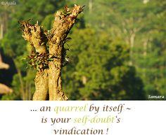 ... an #quarrel by itself ~ is your #self_doubt's vindication ! ( #Samara )