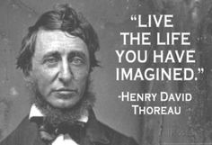 Image from http://blog.pshares.org/files/2015/03/live_the_life_you_have_imagined_henry_david_thoreau_quote_poster.jpg.