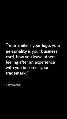 Your smile is your logo :)
