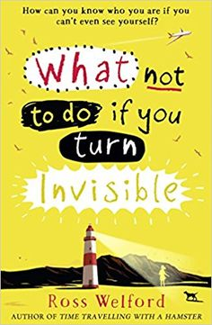 What Not to Do If You Turn Invisible: Amazon.co.uk: Ross Welford: 9780008156350: Books