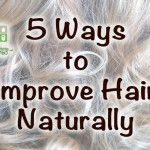 5 Natural Ways To Have Better Hair