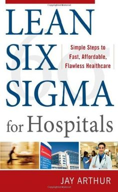 Lean Six Sigma for Hospitals: Simple Steps to Fast, Affordable, and Flawless Healthcare:Amazon:Books