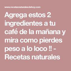 Agrega estos 2 ingredientes a tu café de la mañana y mira como pierdes peso a lo loco !! - Recetas naturales