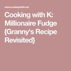 Cooking with K: Millionaire Fudge {Granny's Recipe Revisited}