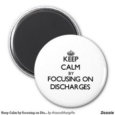 Keep Calm by focusing on Discharges 2 Inch Round Magnet