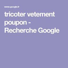 tricoter vetement poupon - Recherche Google