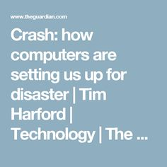 Crash: how computers are setting us up for disaster | Tim Harford | Technology | The Guardian