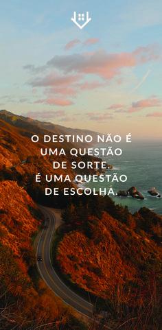 """""""O destino não é uma questão de sorte. É uma questão de escolha."""" Carpe Diem, Words, Thought Of The Day, Thoughts, Frases, Destiny, Horse"""