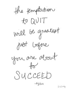 """""""the temptation to quit will be greatest just before you are about to succeed.""""…"""