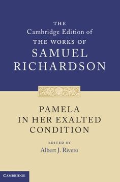 Pamela in Her Exalted Condition (The Cambridge Edition of the Works of Samuel Richardson) by Samuel Richardson, http://www.amazon.com/dp/0521848946/ref=cm_sw_r_pi_dp_nhHSrb0DYDB68