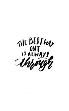 "Quote | ""The best way out is always through."""