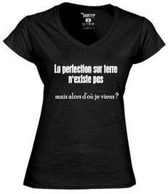 t-shirt femme la perfection sur terre mais alors d'où je viens