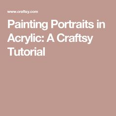 Painting Portraits in Acrylic: A Craftsy Tutorial