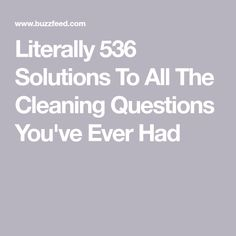 Literally 536 Solutions To All The Cleaning Questions You've Ever Had