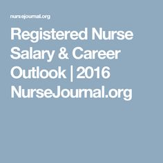 Registered Nurse Salary & Career Outlook | 2016 NurseJournal.org