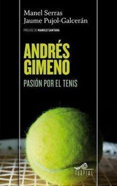 Andrés Gimeno : pasión por el tenis / Manel Serras, Jaume Pujol Galcerán ; [prólogo de Manolo Santana]