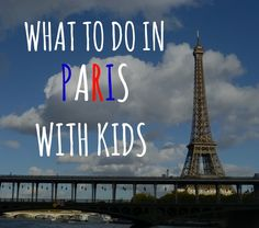 When visiting Paris with kids, there are some 'musts' that everyone should know about: