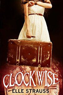 Clockwise: A Young Adult Time Travel Romance (book) by Elle Strauss