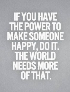 It makes you happy to make someone else happy :)