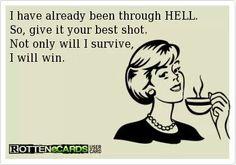 I've already been through hell so give it your best shot .. #winning #ecard #survivor
