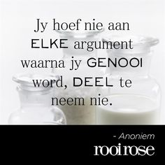 """Jy hoef nie aan elke argument waarna jy genooi word, deel te neem nie."" Wisdom Quotes, Words Quotes, Sayings, Rose Quotes, Afrikaanse Quotes, Best Inspirational Quotes, Great Words, Good Thoughts, True Words"