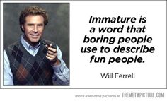 many,, many,, many times I've been called immature!!!!  always by the same person...huh