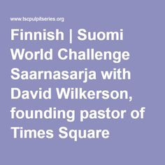 Finnish | Suomi World Challenge Saarnasarja with David Wilkerson, founding pastor of Times Square Church, New York City