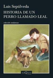 Historia de un perro llamado Leal, de Luis Sepúlveda Una reseña de Ana Segarra Editorial Tusquets http://www.librosyliteratura.es/historia-de-un-perro-llamado-leal.html