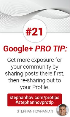 #stephanhovprotip   Google+ Pro Tip #21: Get more exposure for your community by sharing posts there first, then re-sharing out to your profile. Get more at http://stephanhov.com/protips #googleplus