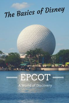 Places I Will Go: The Basics of Disney- Epcot: A World of Discovery