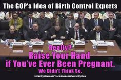 Women's birth control experts, old guys with issues. Vote and not for idiots please.