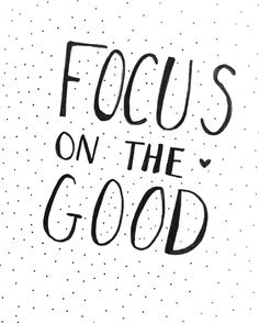 Quote // focus on the good