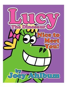 Lucy the Dinosaur: Nice to Meet You by Joey Ahlbum  Moms and dads looking for the best kid's picture book will love Frederator Books' newest read along digital book!  Lucy is an explorer and a leader.  She has a natural curiosity about things because Lucy wants to learn.  Meet Lucy and her other dino friends as they learn, joke and skateboard!   Lucy is a larger than life dinosaur who loves adventures.  With Lucy in the lead, her loyal crew crawls, skates, and dances their way to...