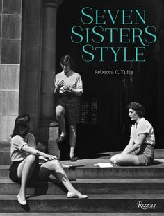 """""""Seven Sisters Style - The All-American Preppy Look,"""" a must read from Rebecca Tuite"""
