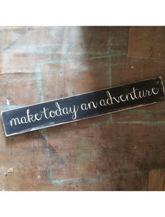 make today an adventure - over the door sign from  Barn Owl Primitives