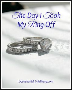 The Day I Took My Ring Off - What I'm learning about marriage. Plus, some resources to strengthen our marriages