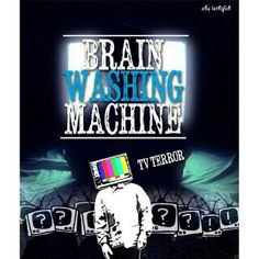 TV TEROR , brain washing manchine