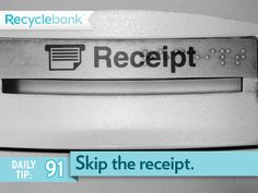 Skip receipts when you can like at the gas station or ATM.