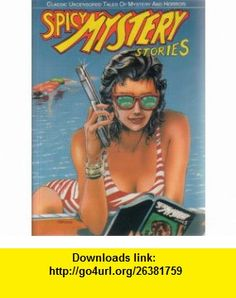 Spicy Mystery Stories Classic Uncensored Tales of Mysteries and Horror (9780944735237) Tom Mason , ISBN-10: 0944735231  , ISBN-13: 978-0944735237 ,  , tutorials , pdf , ebook , torrent , downloads , rapidshare , filesonic , hotfile , megaupload , fileserve