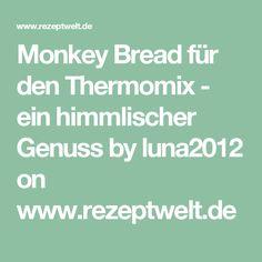 Monkey Bread für den Thermomix - ein himmlischer Genuss by luna2012 on www.rezeptwelt.de