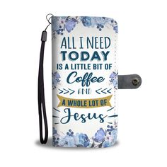 Christian christmas gift ideas - All I need today is Coffee and Jesus Wallet Phone Case. All I need today is a little bit of coffee and a whole lot of Jesus. Christian Christmas Gift, Christian Gifts, Christian Women, Christian Faith, Christian Quotes, Christian Clothing, Christian Living, Prayer Quotes, Bible Verses Quotes