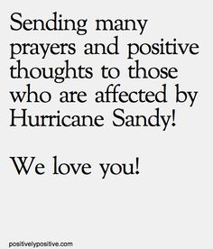 Sending many prayers and positive thoughts to those who are affected by Hurricane Sandy! We love you!