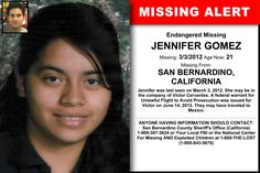 JENNIFER GOMEZ, Age Now: 21, Missing: 03/03/2012. Missing From SAN BERNARDINO, CA. ANYONE HAVING INFORMATION SHOULD CONTACT: San Bernardino County Sheriff's Office (California) 1-909-387-3624 or Your Local FBI.