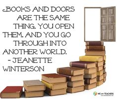 """Books and doors are the same thing. You open them, and you go through into another world."" Jeanette Winterson Could paint some stairs like the face of the book instead of spine. Jeanette Winterson, I Love Books, Good Books, Books To Read, My Books, Reading Quotes, Book Quotes, Book Sayings, Reading Posters"
