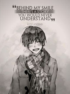 """Behind my smile There is a story you would nerver understand"" Sad Anime Quotes, Manga Quotes, True Quotes, Dc Anime, Manga Anime, Tokyo Ghoul Quotes, Hurt Feelings, Anime Shows, Meaningful Quotes"