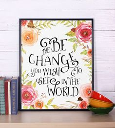 Hey, I found this really awesome Etsy listing at https://www.etsy.com/listing/212386607/inspirational-print-be-the-change-you