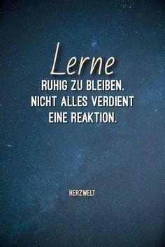 Sprüche und Zitate: #Sprüche #Zitate #Worte #Lernen #Leben #Reaktion #ruhigbleiben #ruhig #sehen #Gedanken #loslassen #beachten
