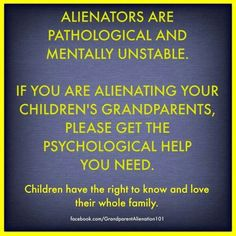 A grandparent or parent who alienates another parent is just so wrong and so cruel! It is a severe form of abuse. It is pathological and there is a need for psychological help. Grandparents Rights, Psychological Help, Great Quotes, Inspirational Quotes, Narcissistic People, Child Custody, Adult Children, Ms Gs, A 17