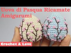 Tutorial uova di Pasqua Amigurumi con ricamo Fiori di Pesco (2 in 1) - YouTube