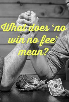 What does no win no fee mean?, Jargon busting financial terms. Find out here what no win no fee means in reality